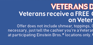 Veterans Day 11/11/12: Free Classic or Signature Bagel for our Veterans on Veterans Day.