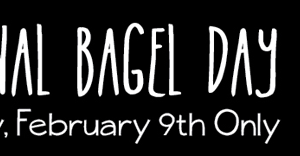 National Bagel Day–Saturday, Feb 9 ONLY