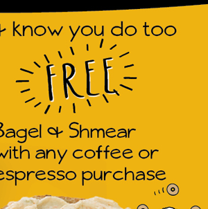 FREE BAGEL & SHMEAR with any coffee or espresso purchase